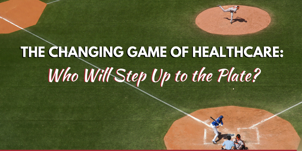 the-changing-game-of-healthcare-who-will-step-up-to-the-plate