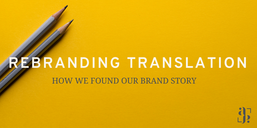 Rebranding Translation: How We Found Our Brand Story